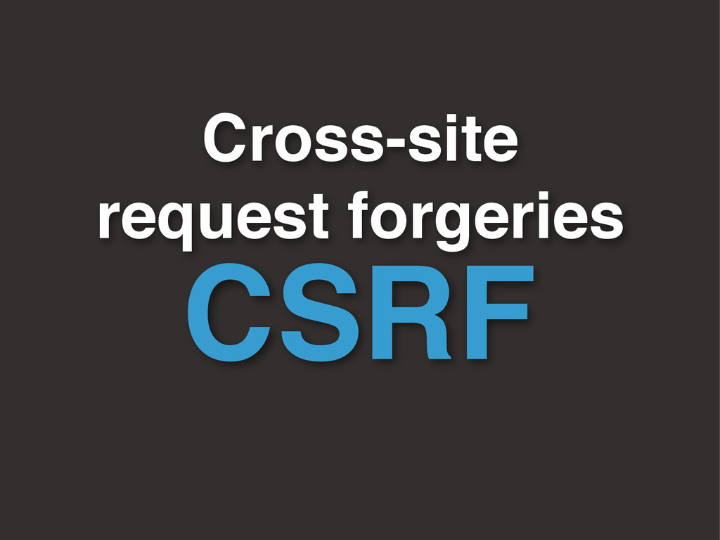 Cross-site request forgeries CSRF
