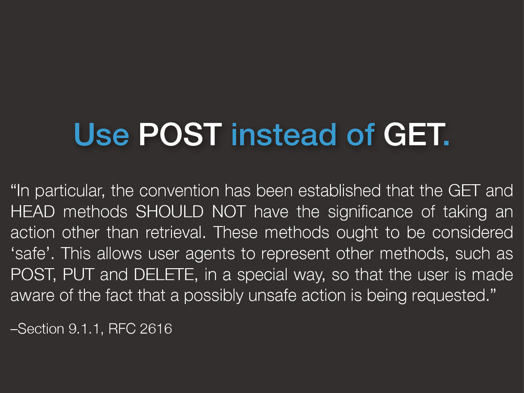 """Use POST instead of GET. """"In particular, the co..."""
