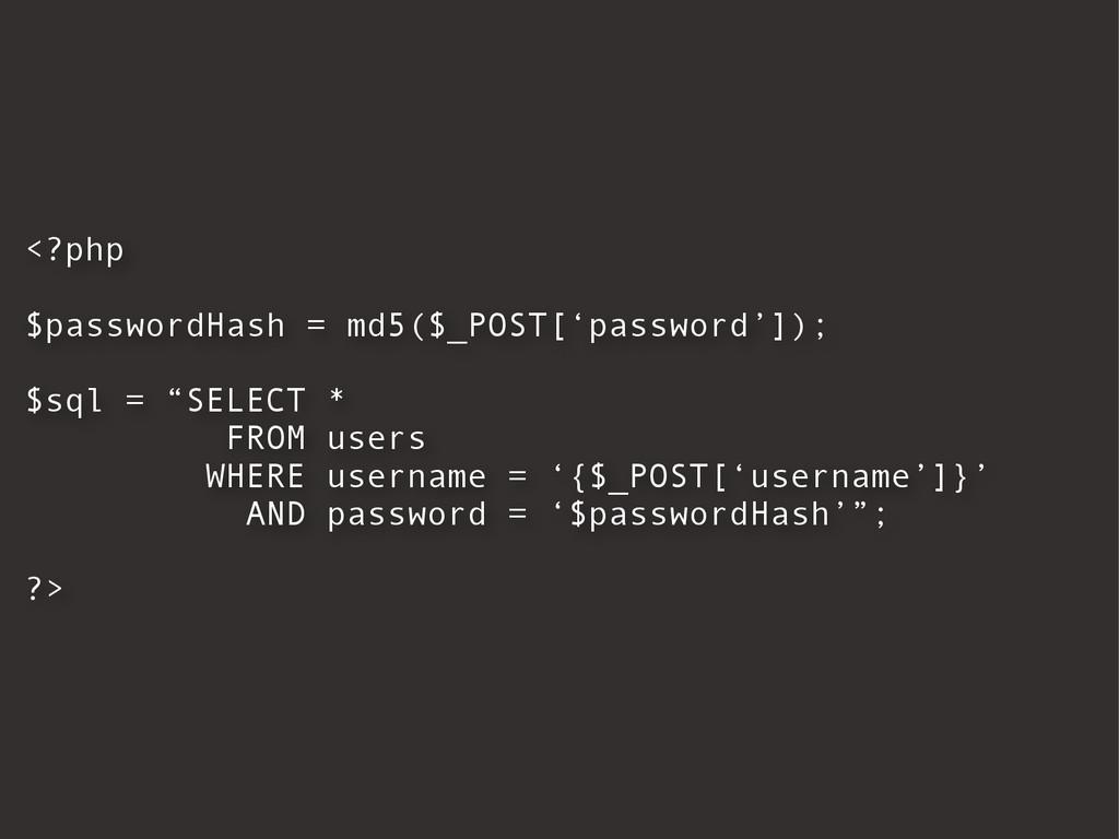 <?php $passwordHash = md5($_POST['password']); ...