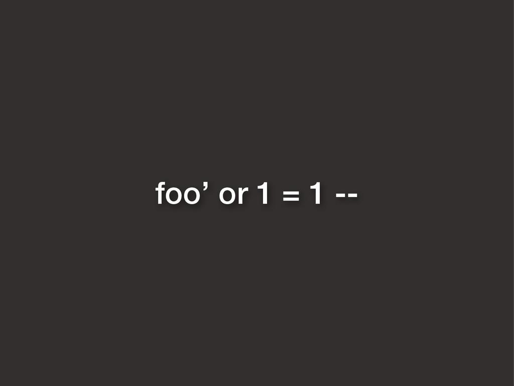 foo' or 1 = 1 --