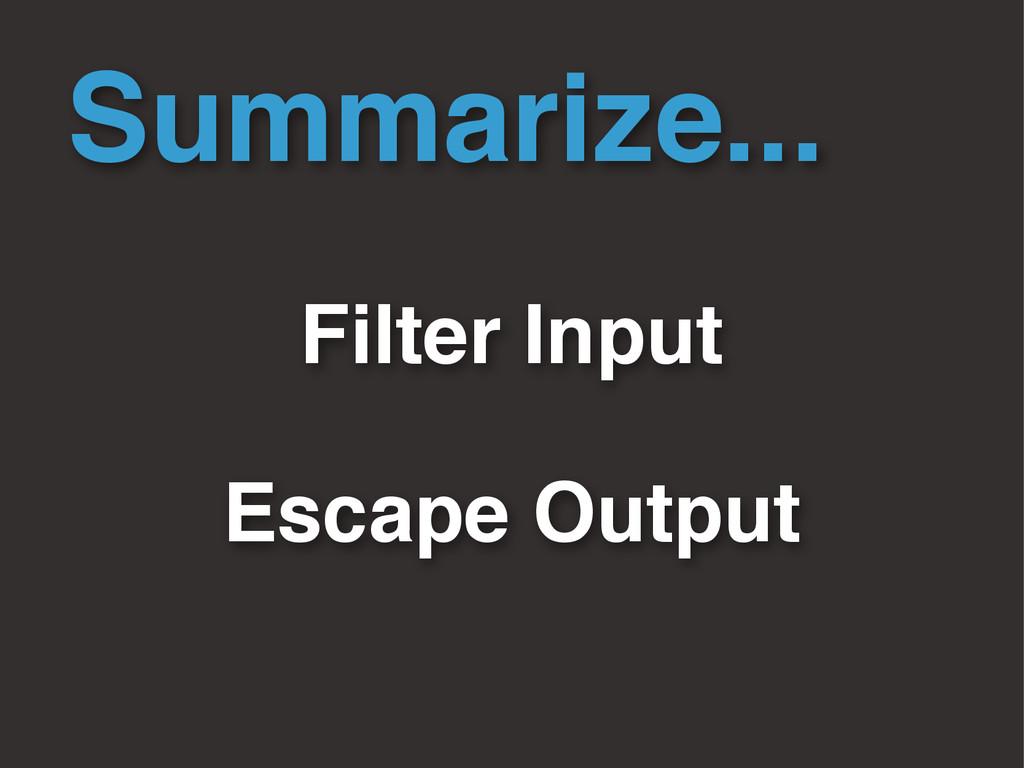 Summarize... Filter Input Escape Output