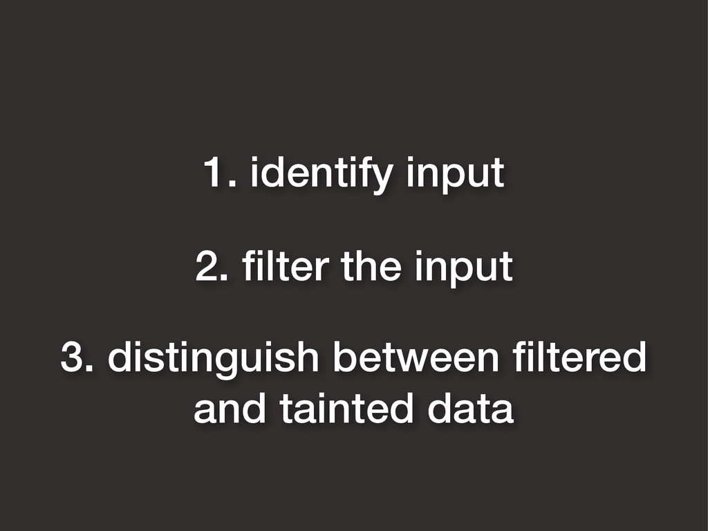 3. distinguish between filtered and tainted data...