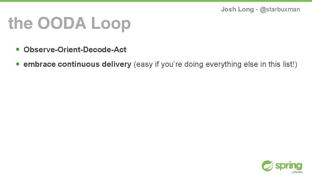 Josh Long - @starbuxman ! Observe-Orient-Decode...