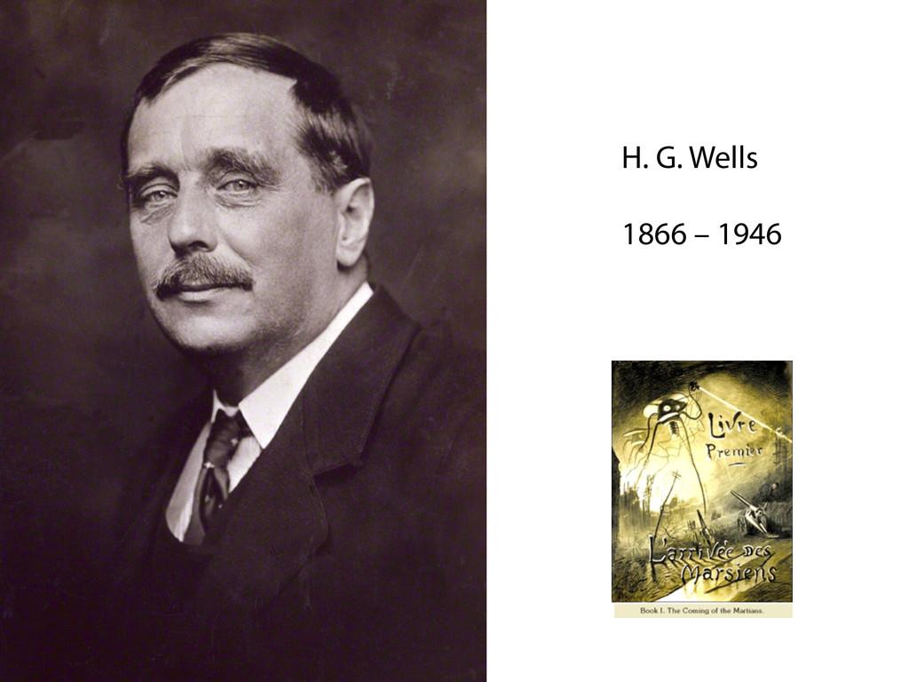 H. G. Wells  1866 – 1946