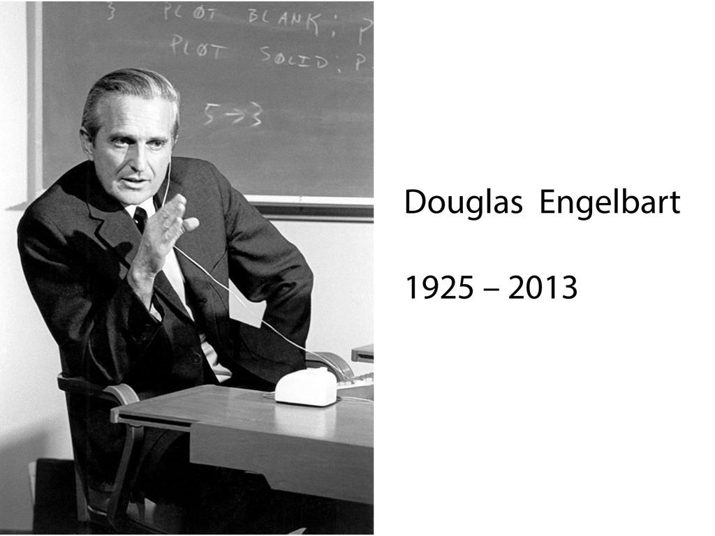 Douglas Engelbart  1925 – 2013