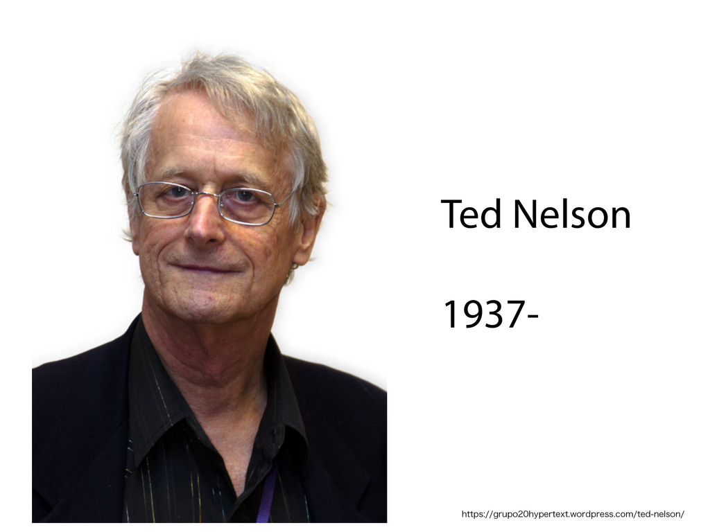 Ted Nelson  1937- IUUQTHSVQPIZQFSUFYUXPS...