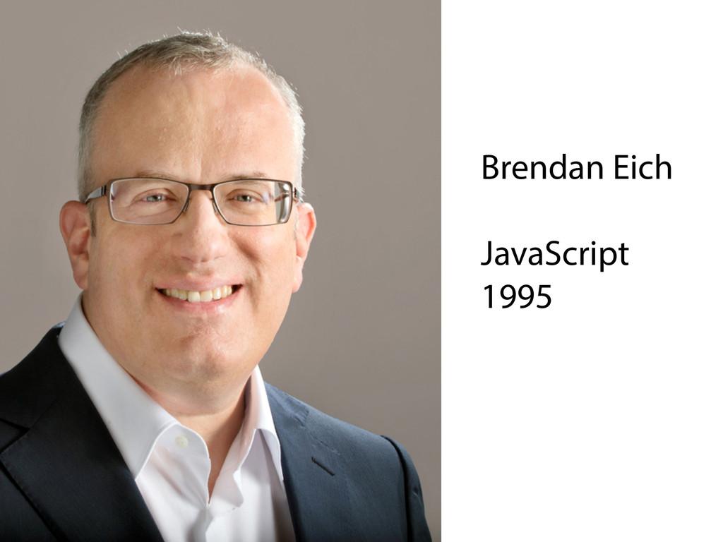 Brendan Eich  JavaScript 1995