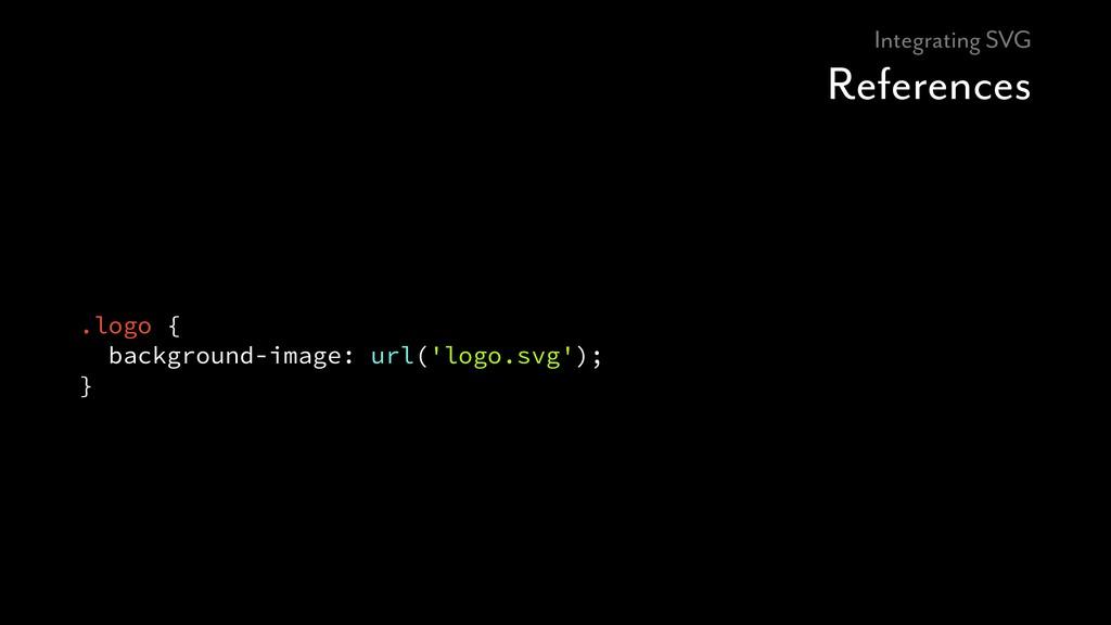 Integrating SVG References .logo { background-i...