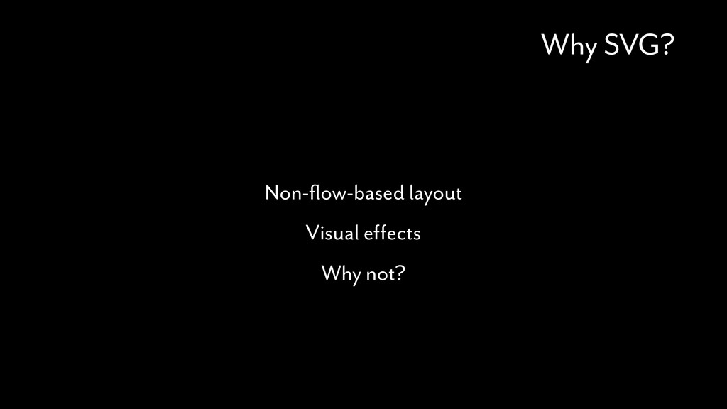 Why SVG? Non-flow-based layout Visual effects Wh...