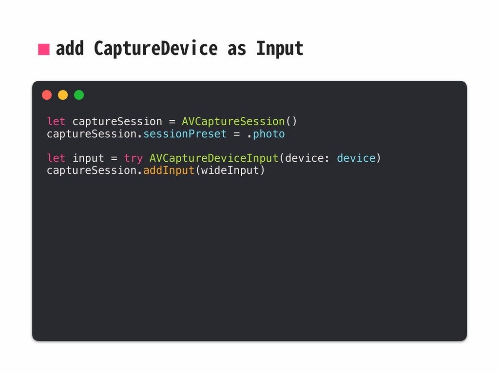 add CaptureDevice as Input let captureSession =...