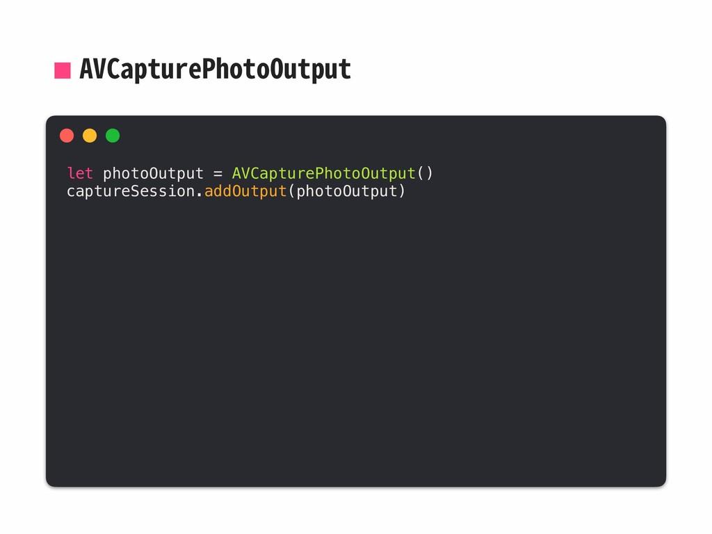 AVCapturePhotoOutput let photoOutput = AVCaptur...