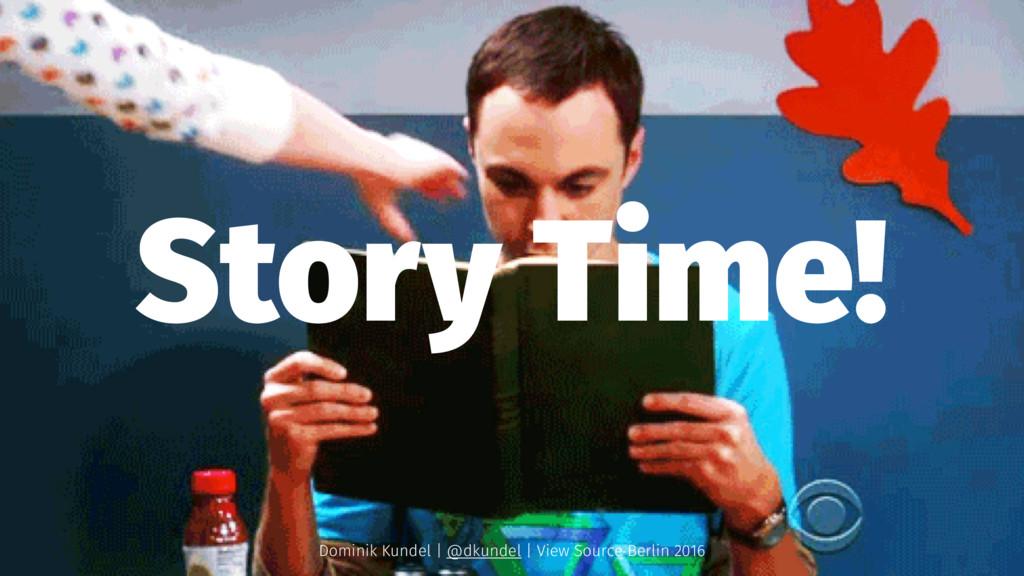 Story Time! Dominik Kundel | @dkundel | View So...