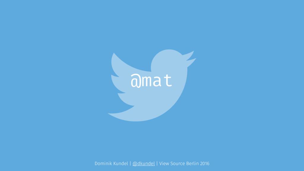 @mat Dominik Kundel | @dkundel | View Source Be...