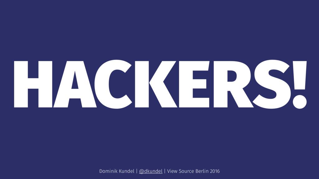 HACKERS! Dominik Kundel | @dkundel | View Sourc...