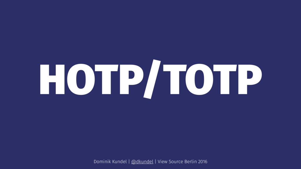 HOTP/TOTP Dominik Kundel | @dkundel | View Sour...