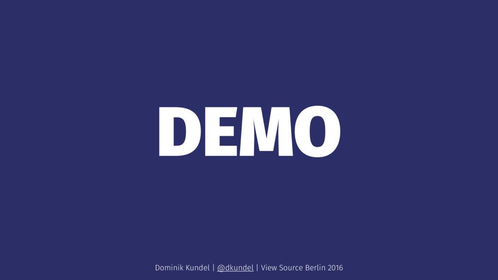 DEMO Dominik Kundel | @dkundel | View Source Be...