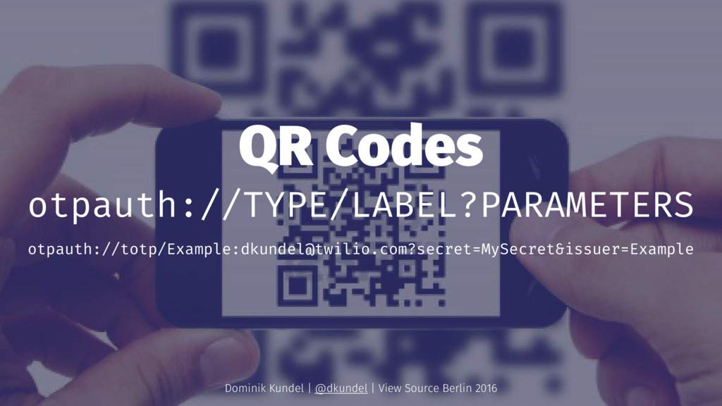 QR Codes otpauth://TYPE/LABEL?PARAMETERS otpaut...