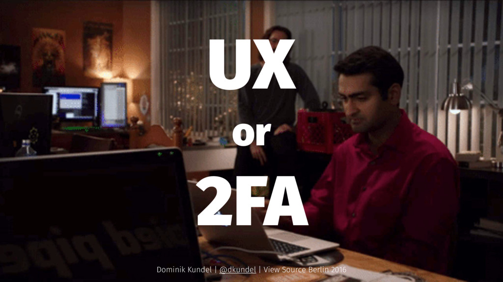 UX or 2FA Dominik Kundel | @dkundel | View Sour...