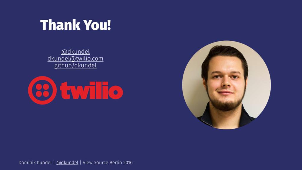 Thank You! @dkundel dkundel@twilio.com github/d...
