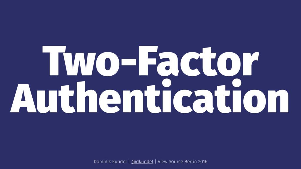 Two-Factor Authentication Dominik Kundel | @dku...