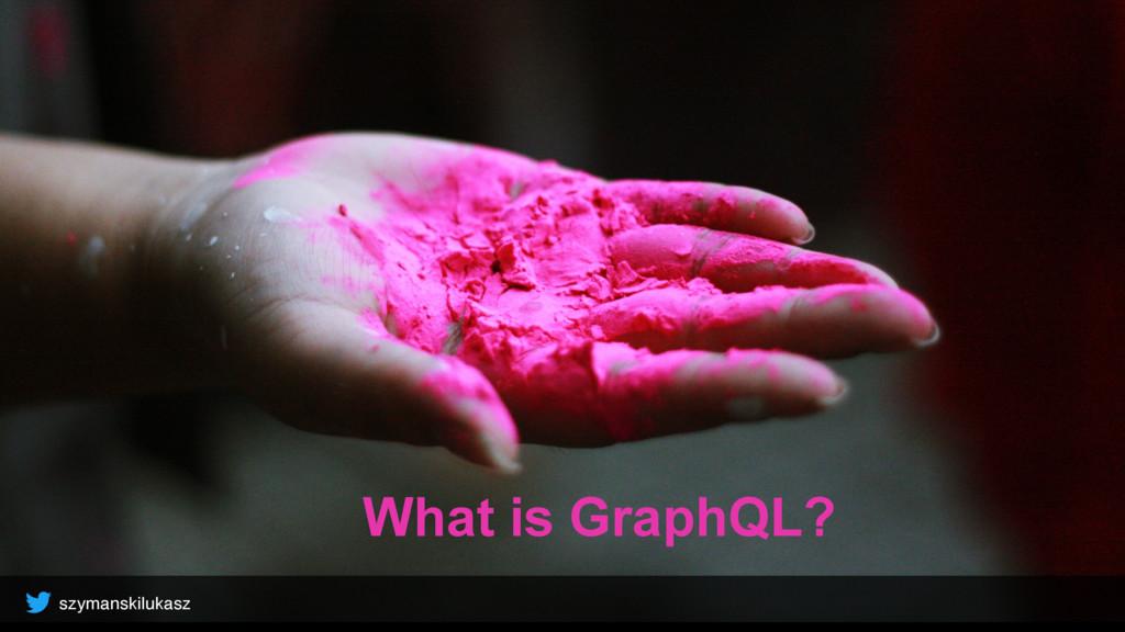 szymanskilukasz What is GraphQL?