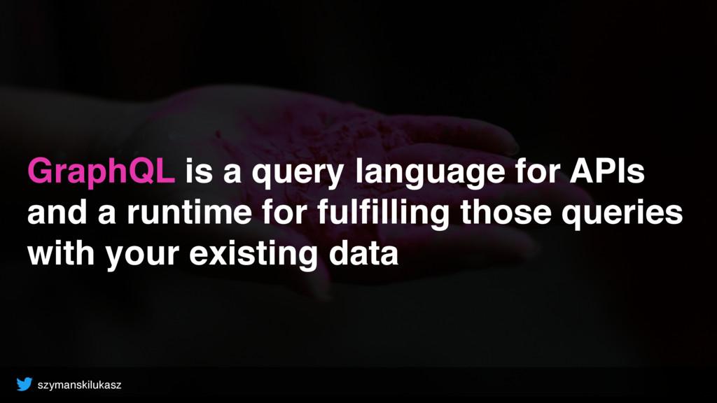 szymanskilukasz GraphQL is a query language for...