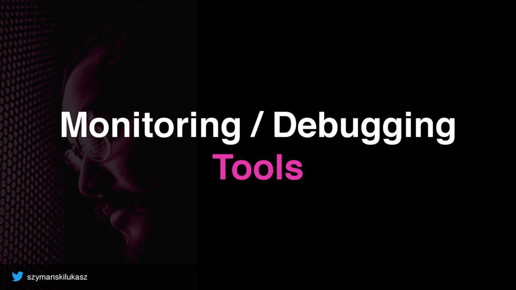 szymanskilukasz Monitoring / Debugging Tools
