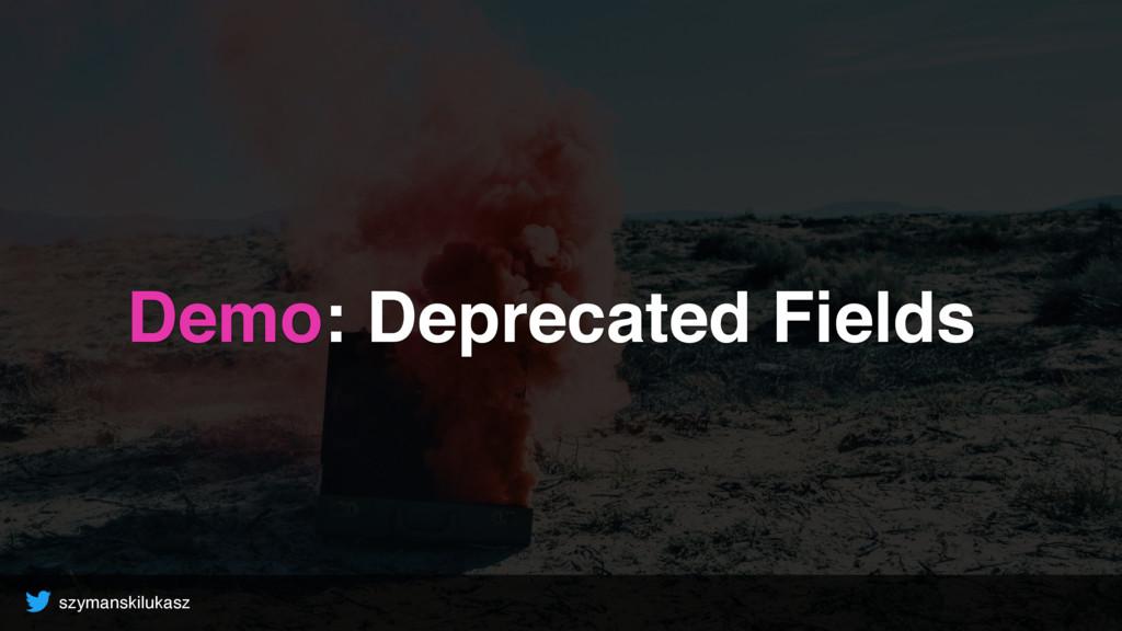 szymanskilukasz Demo: Deprecated Fields