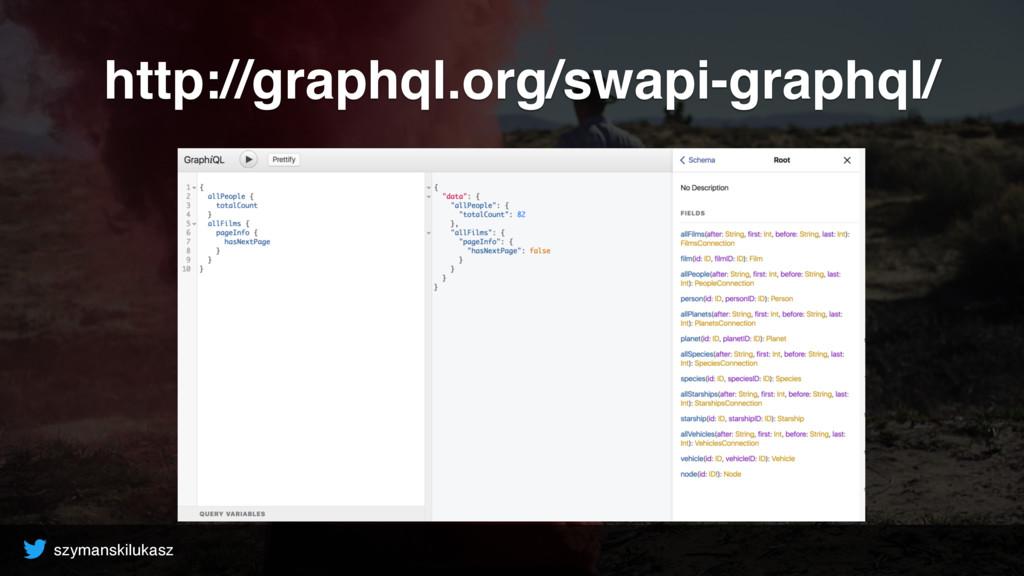 http://graphql.org/swapi-graphql/ szymanskiluka...