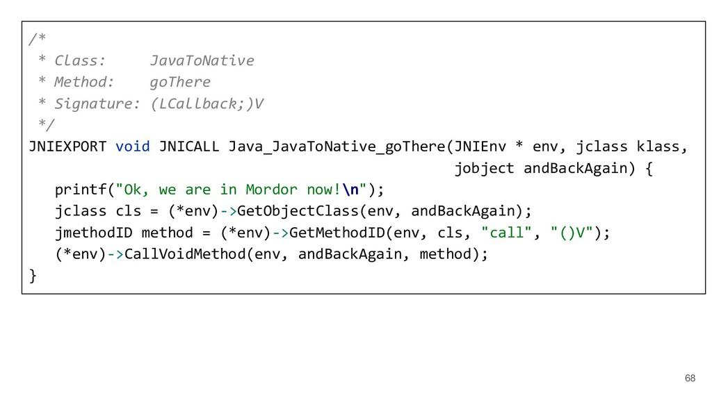68 /* * Class: JavaToNative * Method: goThere *...