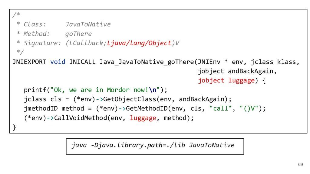 69 /* * Class: JavaToNative * Method: goThere *...