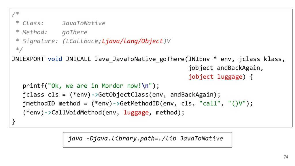 74 /* * Class: JavaToNative * Method: goThere *...