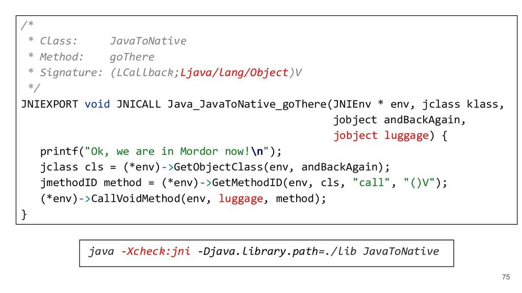 75 /* * Class: JavaToNative * Method: goThere *...