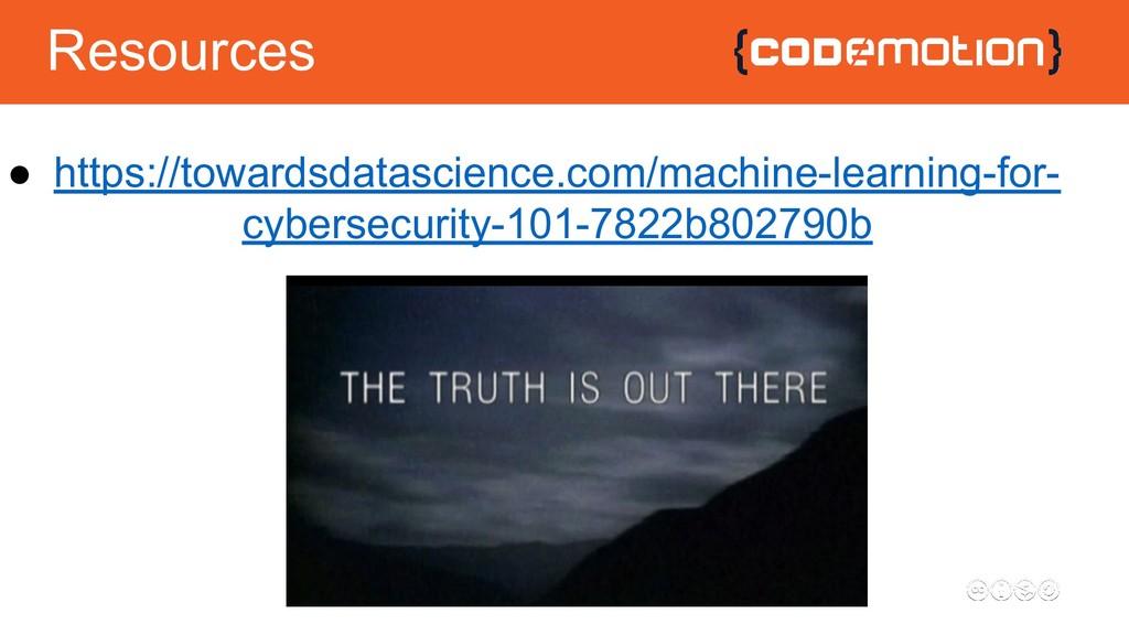 Resources ● https://towardsdatascience.com/mach...
