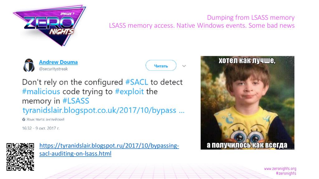 Dumping from LSASS memory LSASS memory access. ...