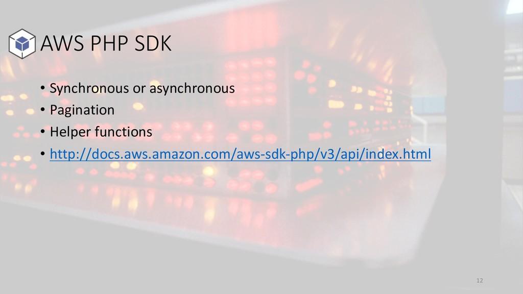AWS PHP SDK 12 • Synchronous or asynchronous • ...