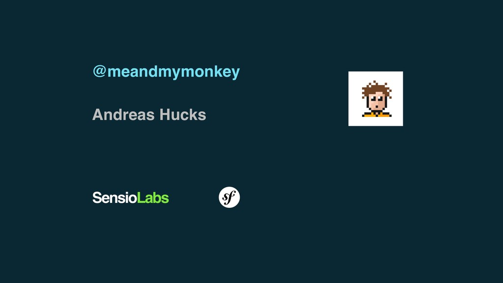 @meandmymonkey Andreas Hucks SensioLabs