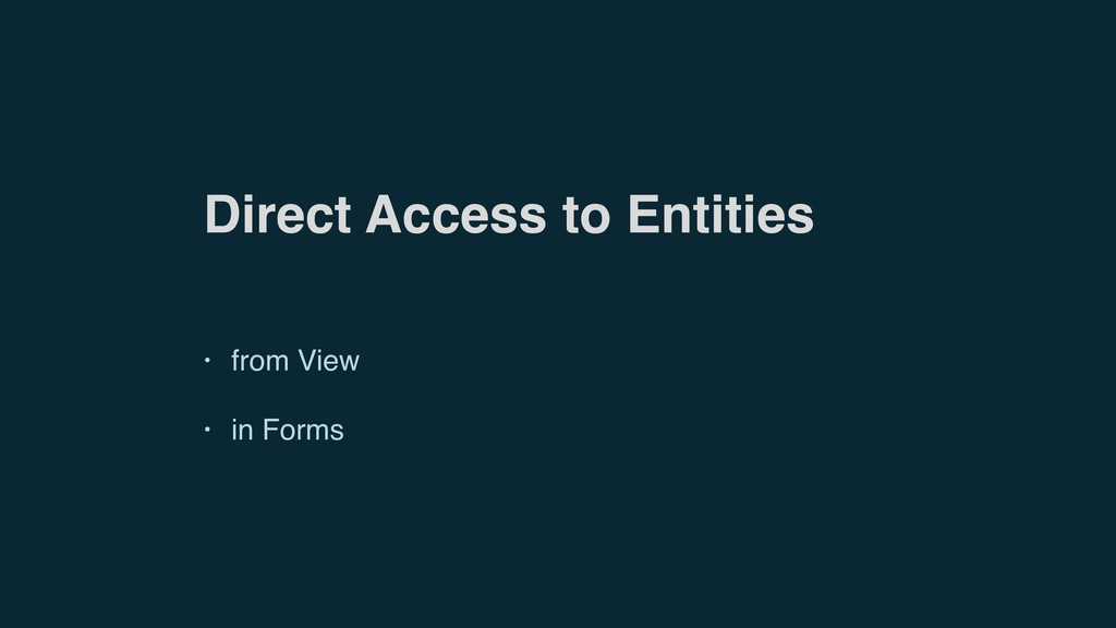 Direct Access to Entities • from View • in Forms