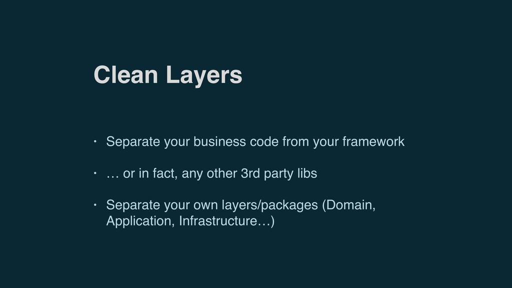 Clean Layers • Separate your business code from...
