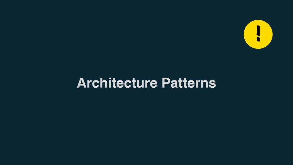 Architecture Patterns !