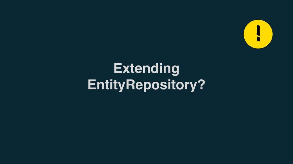 Extending EntityRepository? !