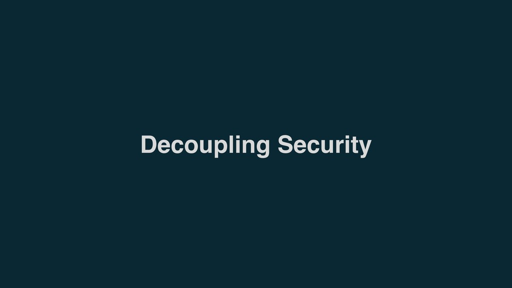 Decoupling Security