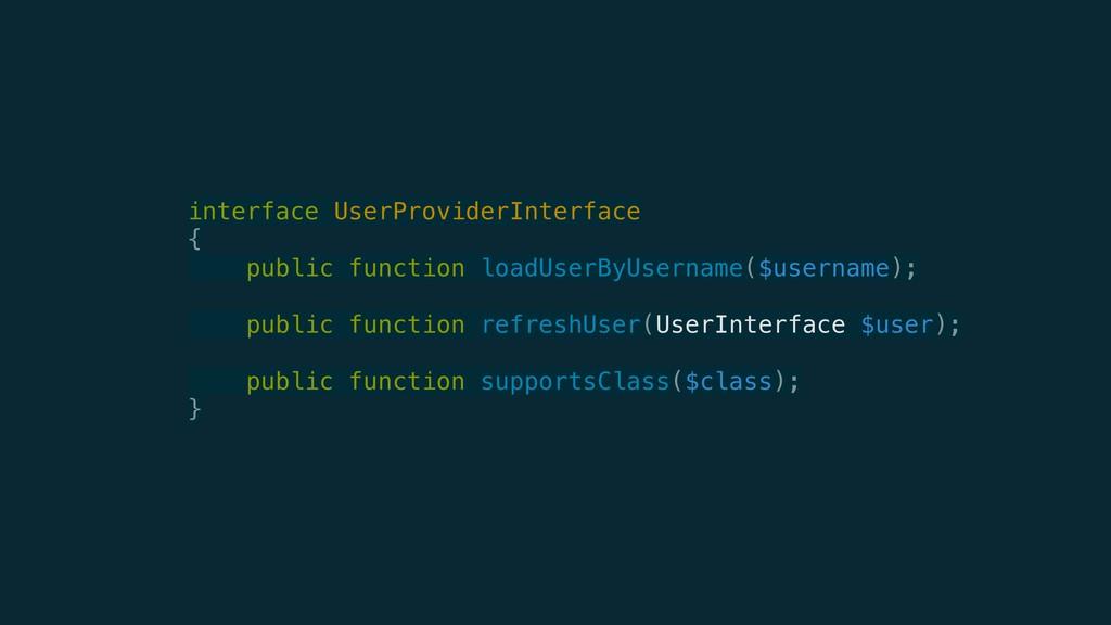 interface UserProviderInterface { public fu...