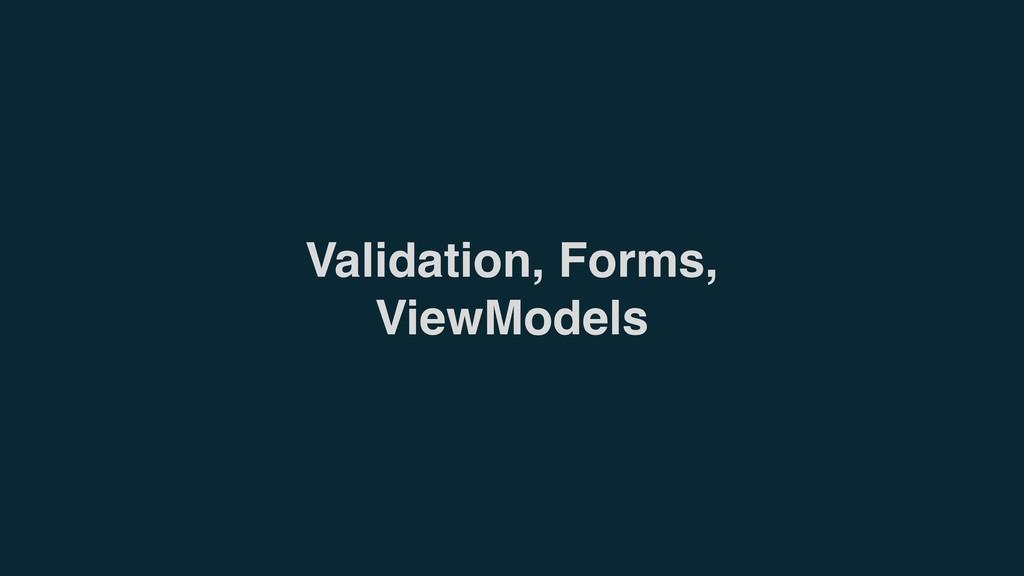 Validation, Forms, ViewModels
