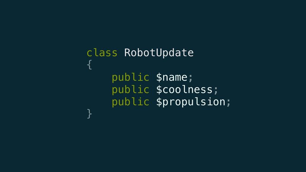 class RobotUpdate { public $name; public $co...