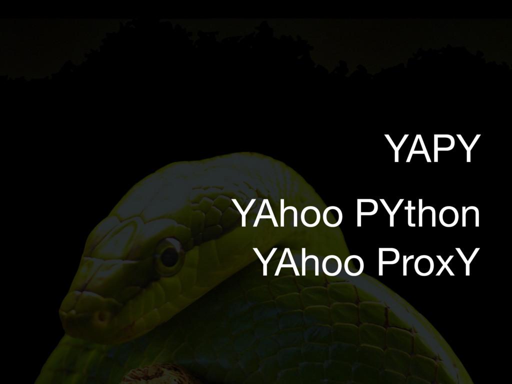 YAhoo PYthon YAhoo ProxY YAPY