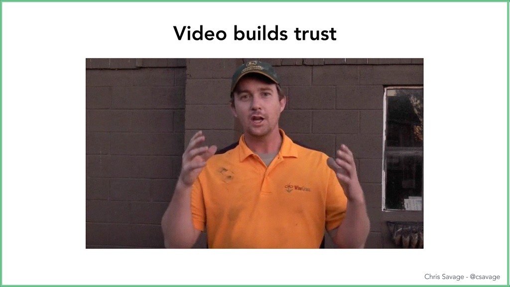 We are social creatures Video builds trust Chri...