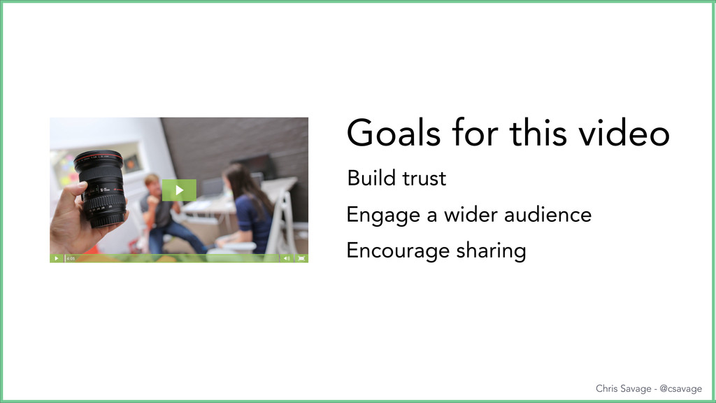 Goals for this video Build trust Engage a wider...