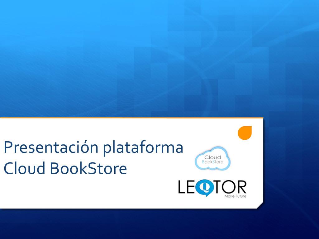 Presentación plataforma  Cloud BookSto...