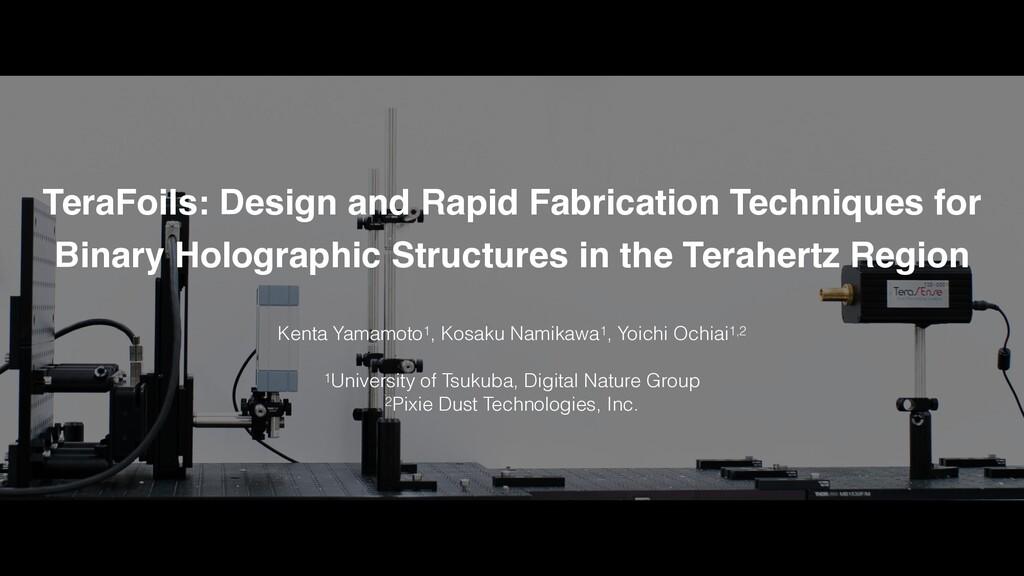 TeraFoils: Design and Rapid Fabrication Techniq...